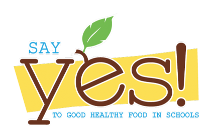Say Yes! To Good Healthy Food in Schools