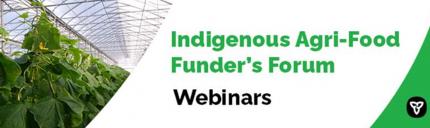 Indigenous Agri-Food Funder's Forum Webinars